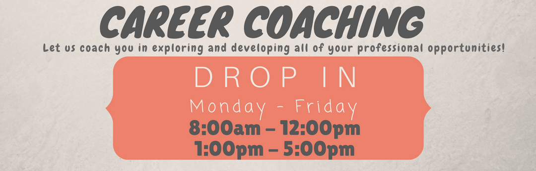 Career Coaching Drop In Monday through Friday 8am-12pm, 1pm-5pm