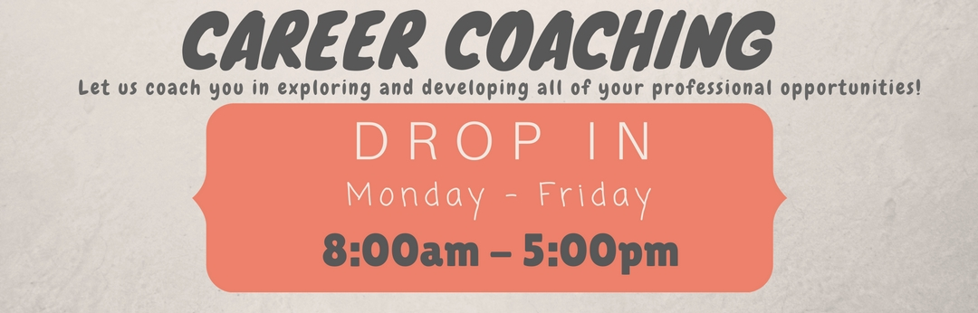 Career Coaching Drop In Monday through Friday 8am-5pm