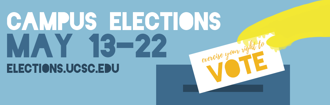 campus elections may 13-22 elections.ucsc.edu exercise your right to vote