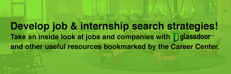 Use your resources and develop job and internship search strategies!
