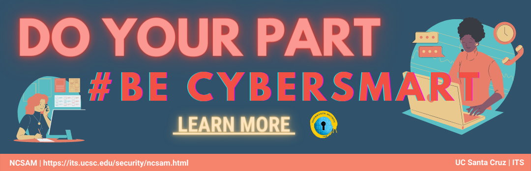 Do your part #be cybersmart. Learn more: NCSAM | https://its.ucsc.edu/security/ncsam.html